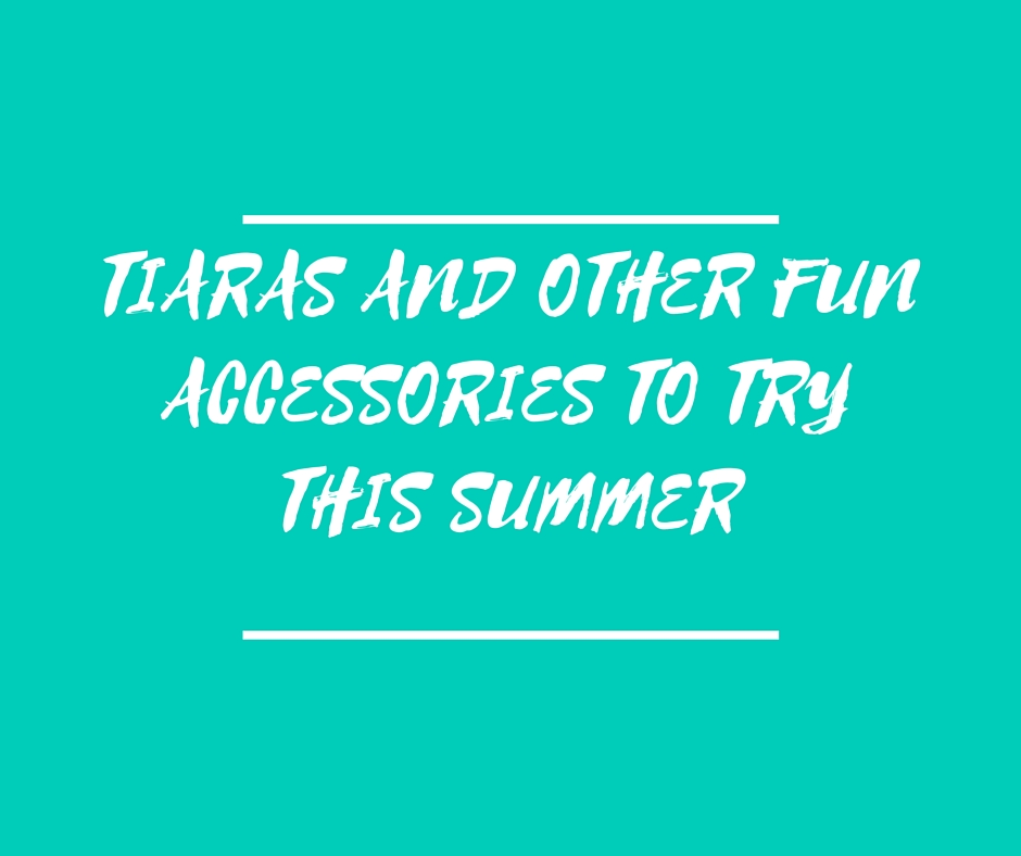 Tiaras and other fun accessories to try this Summer